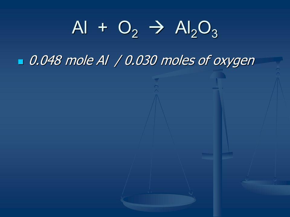Al + O2  Al2O3 0.048 mole Al / 0.030 moles of oxygen