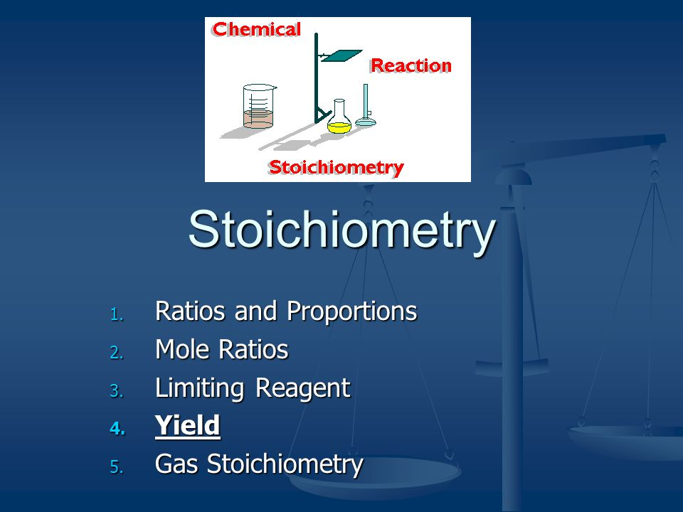 Stoichiometry Ratios and Proportions Mole Ratios Limiting Reagent