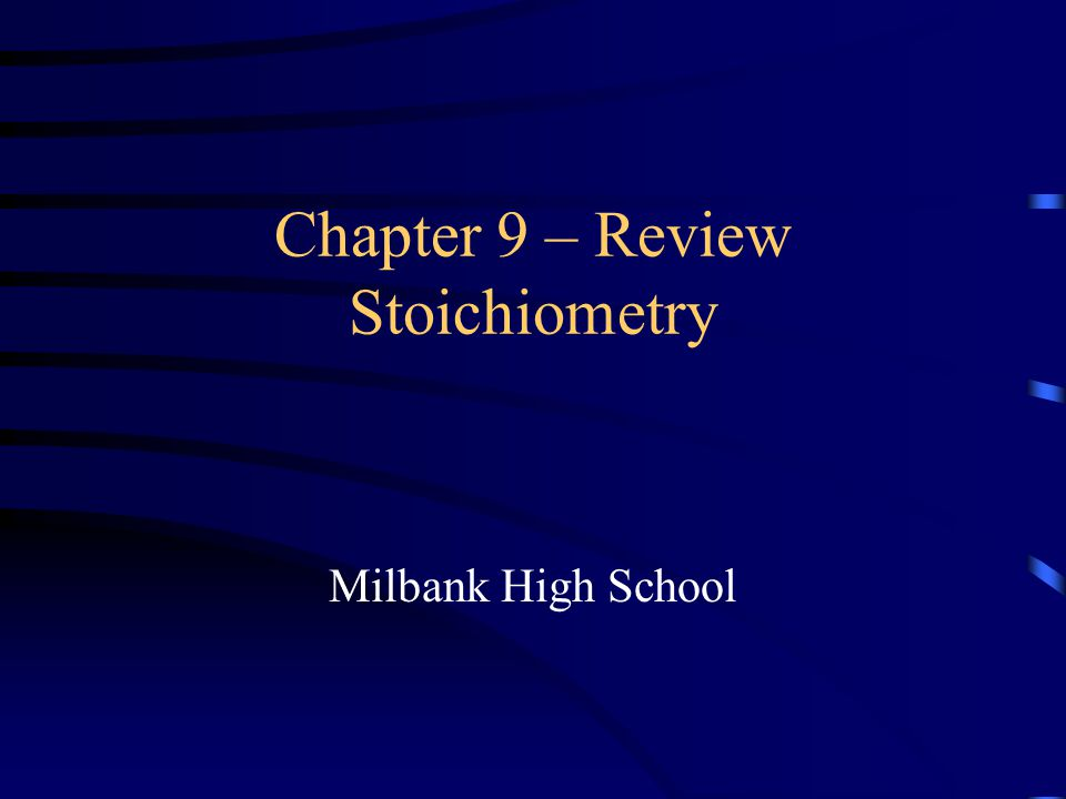 Chapter 9 – Review Stoichiometry