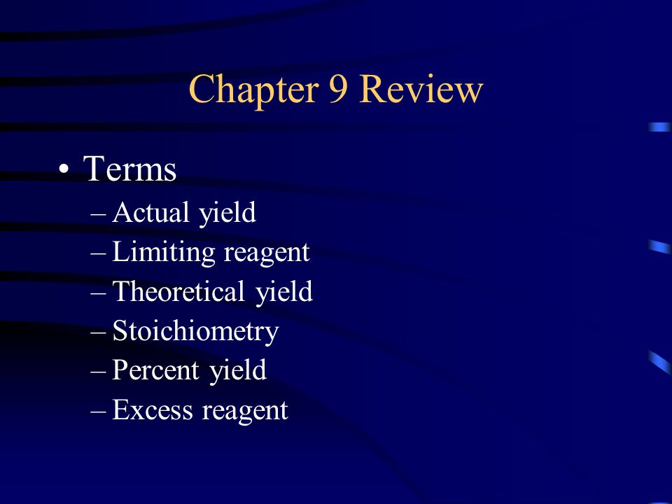 Chapter 9 Review Terms Actual yield Limiting reagent Theoretical yield