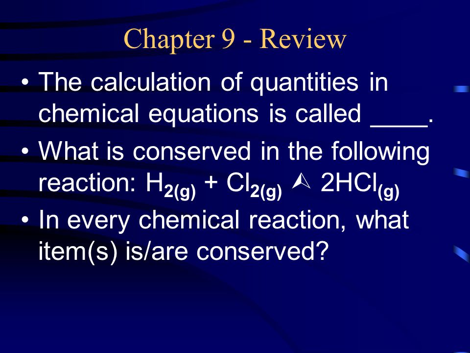 Chapter 9 - Review The calculation of quantities in chemical equations is called ____.