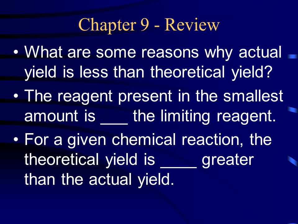 Chapter 9 - Review What are some reasons why actual yield is less than theoretical yield