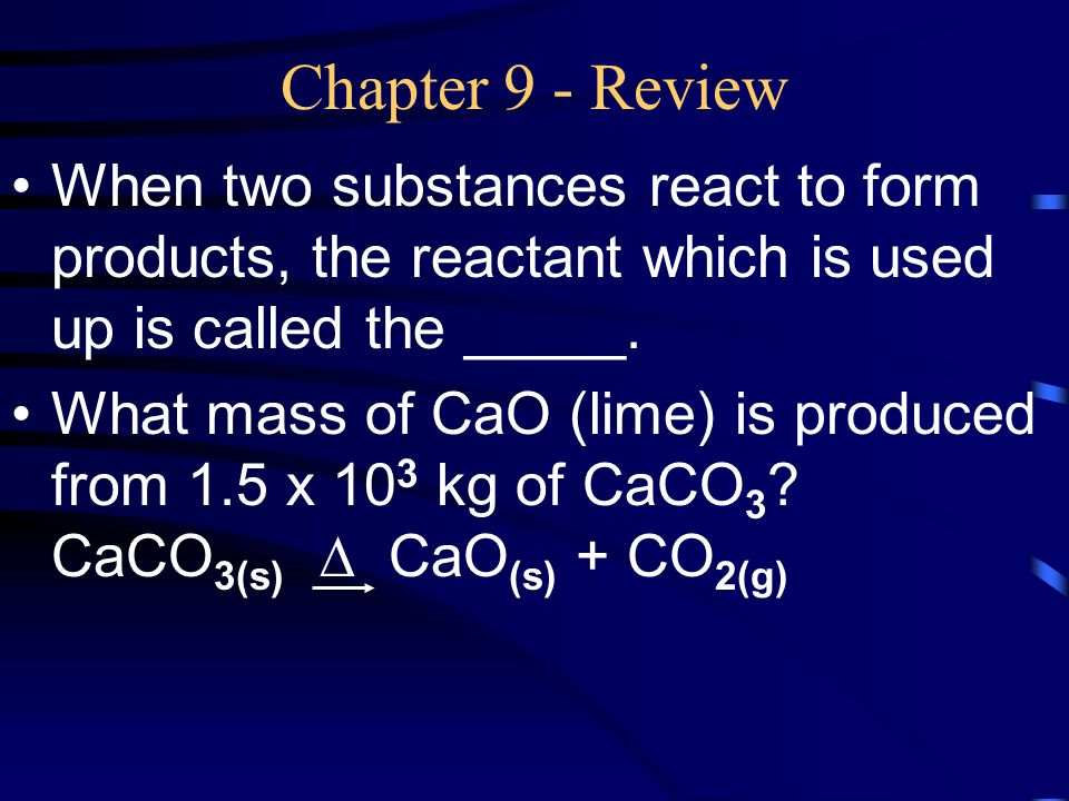 Chapter 9 - Review When two substances react to form products, the reactant which is used up is called the _____.