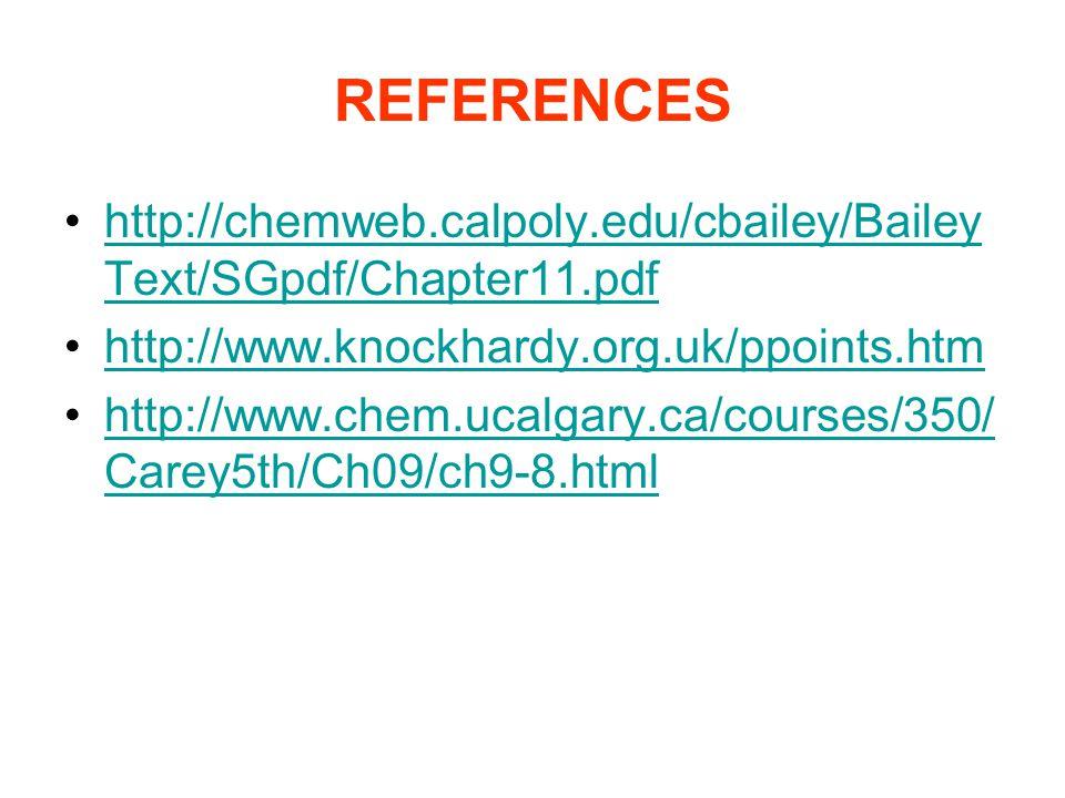 REFERENCES http://chemweb.calpoly.edu/cbailey/BaileyText/SGpdf/Chapter11.pdf. http://www.knockhardy.org.uk/ppoints.htm.