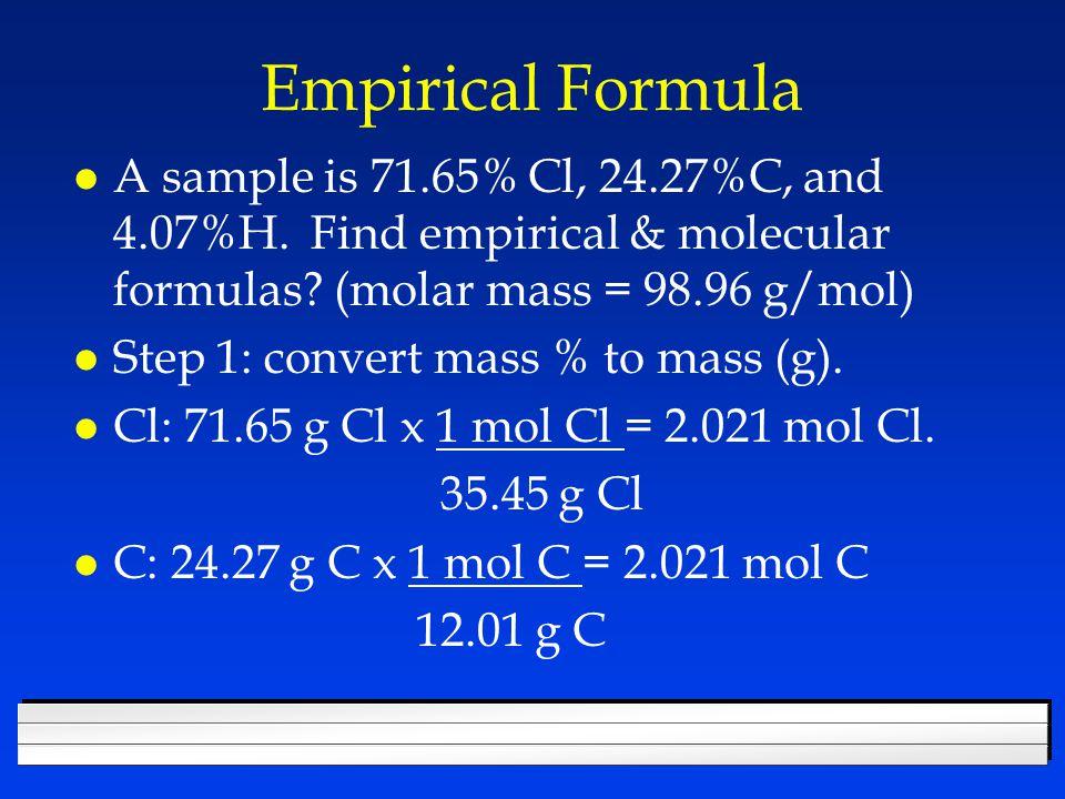 Empirical Formula A sample is 71.65% Cl, 24.27%C, and 4.07%H. Find empirical & molecular formulas (molar mass = 98.96 g/mol)