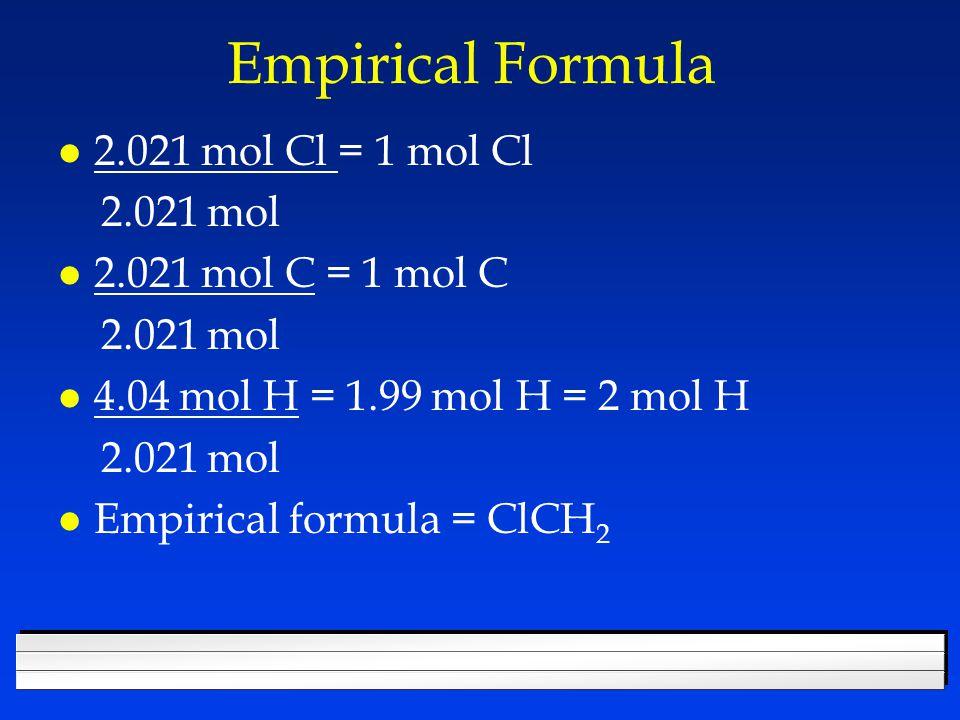 Empirical Formula 2.021 mol Cl = 1 mol Cl 2.021 mol