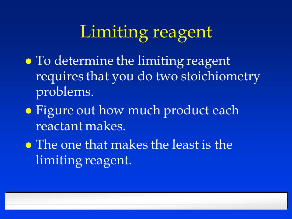 Limiting reagent To determine the limiting reagent requires that you do two stoichiometry problems.