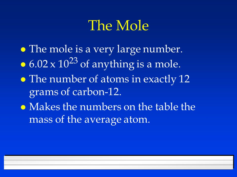 The Mole The mole is a very large number.