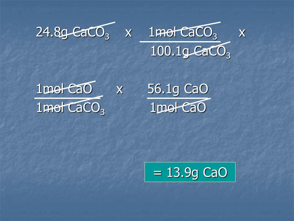 24.8g CaCO3 x 1mol CaCO3 x 100.1g CaCO3. 1mol CaO x 56.1g CaO. 1mol CaCO3 1mol CaO.