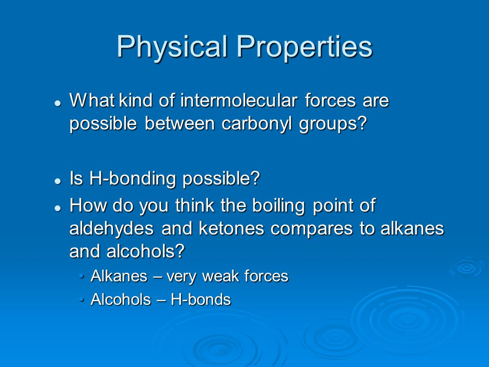 Physical Properties What kind of intermolecular forces are possible between carbonyl groups Is H-bonding possible