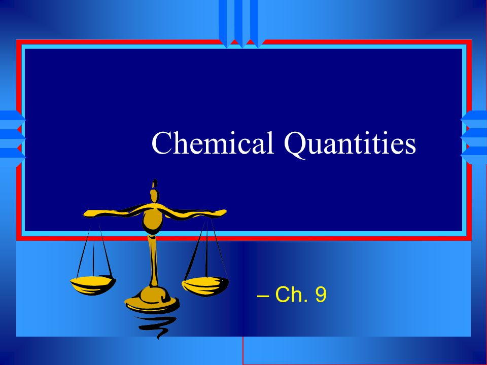 Chemical Quantities – Ch. 9