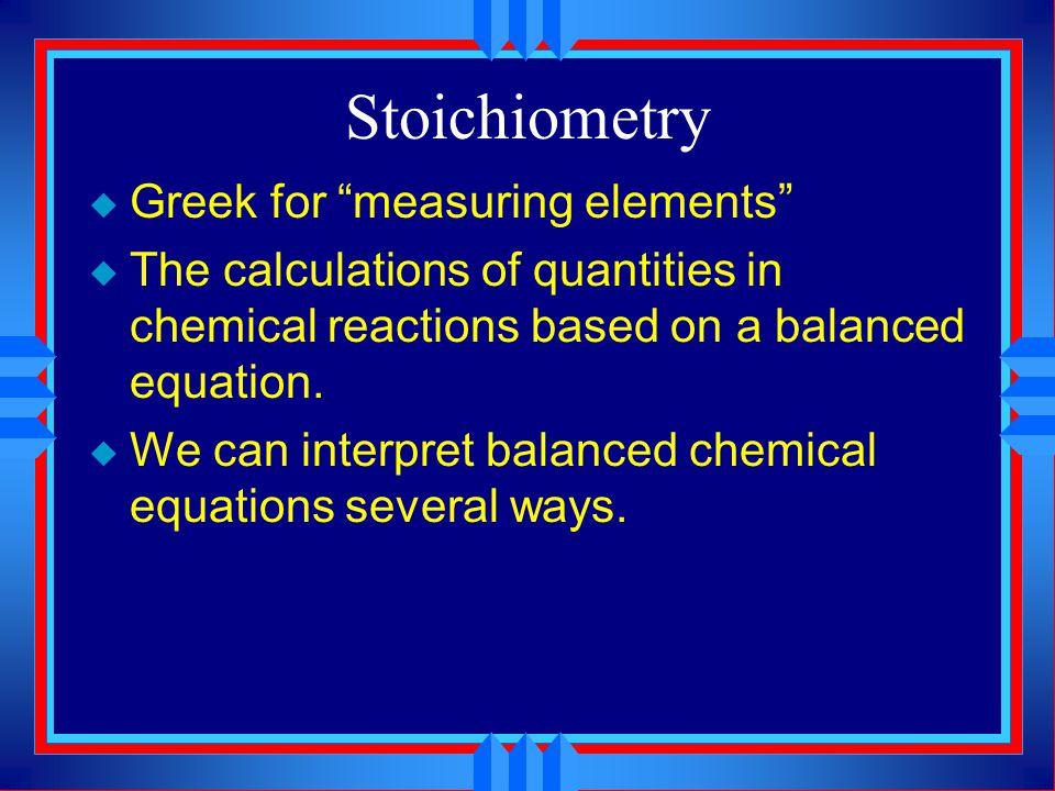 Stoichiometry Greek for measuring elements