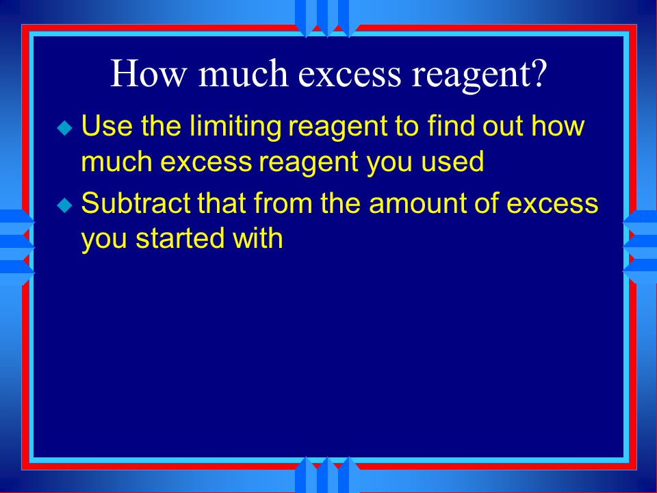 How much excess reagent
