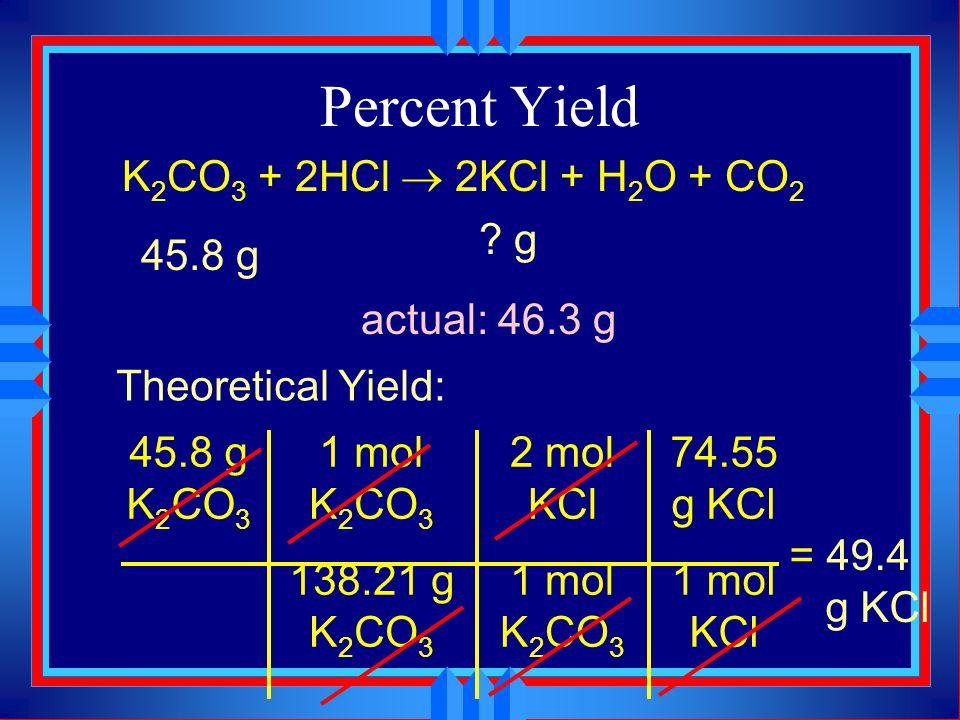Percent Yield K2CO3 + 2HCl  2KCl + H2O + CO2 g 45.8 g
