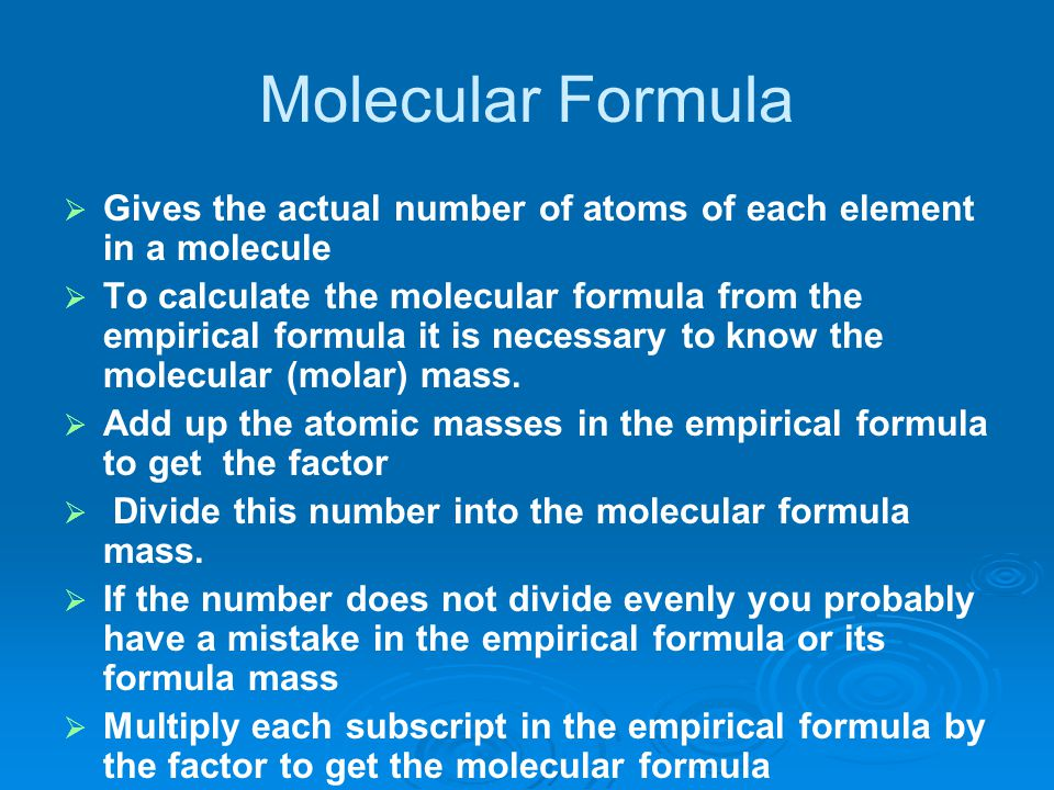 Molecular Formula Gives the actual number of atoms of each element in a molecule.
