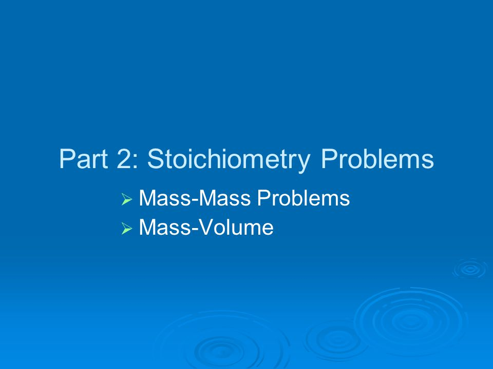 Part 2: Stoichiometry Problems