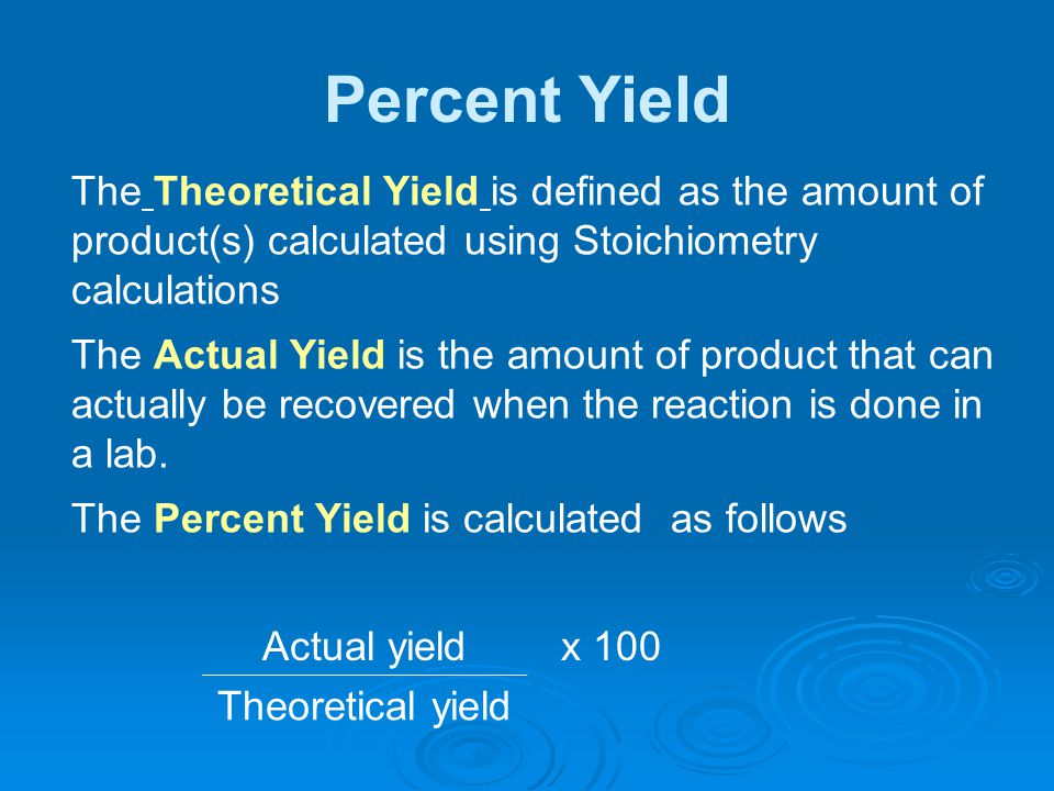 Percent Yield The Theoretical Yield is defined as the amount of product(s) calculated using Stoichiometry calculations.