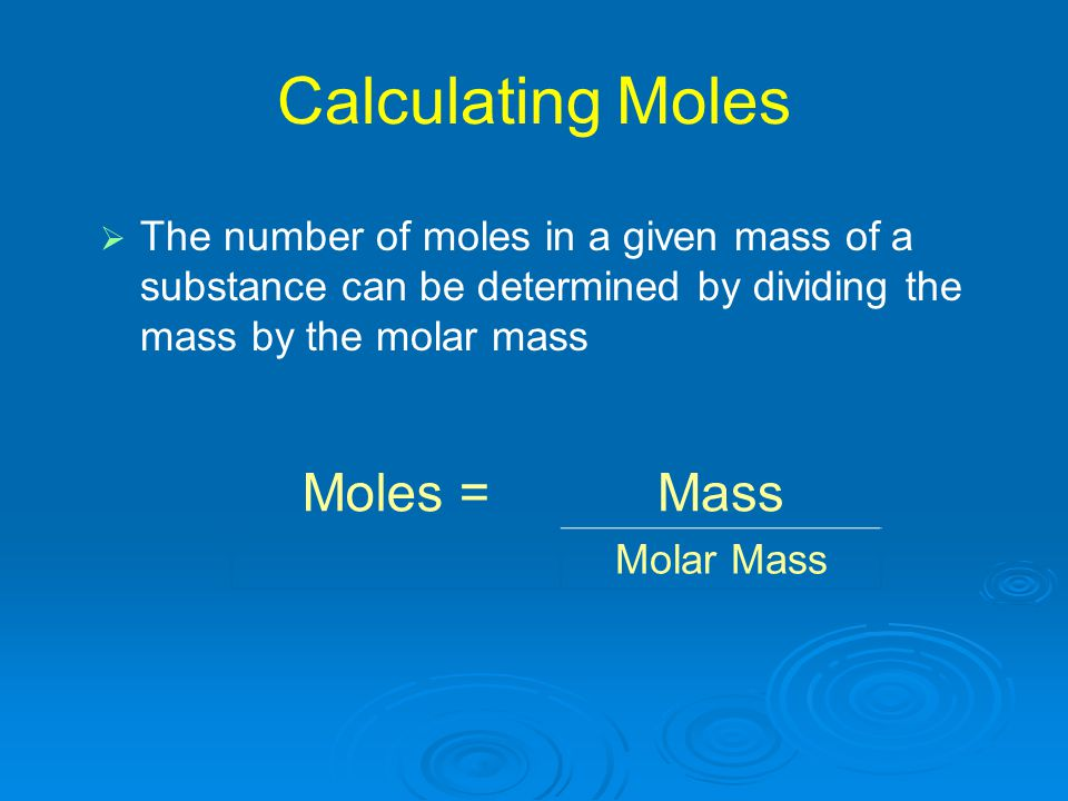 Calculating Moles Moles = Mass