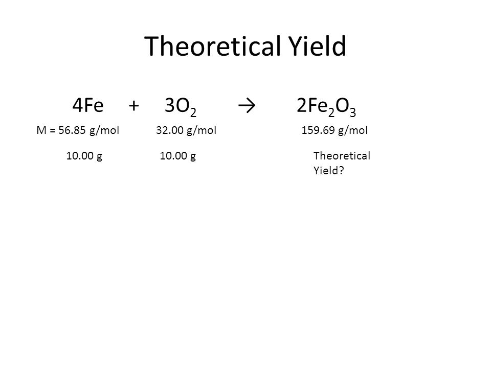 Theoretical Yield 4Fe + 3O2 → 2Fe2O3