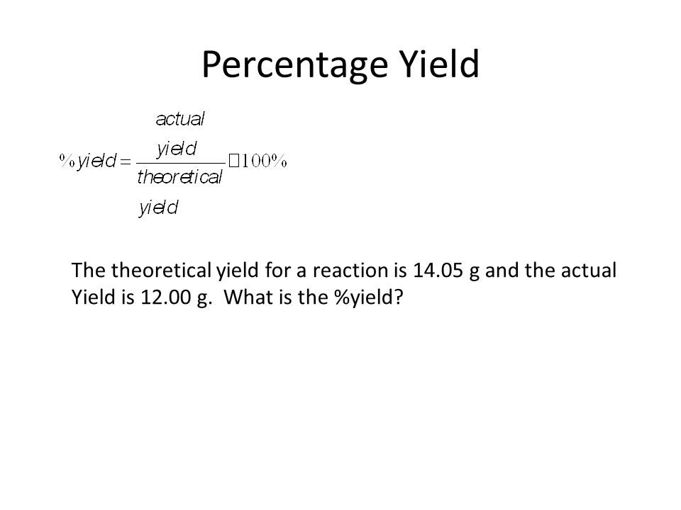 Percentage Yield The theoretical yield for a reaction is 14.05 g and the actual.