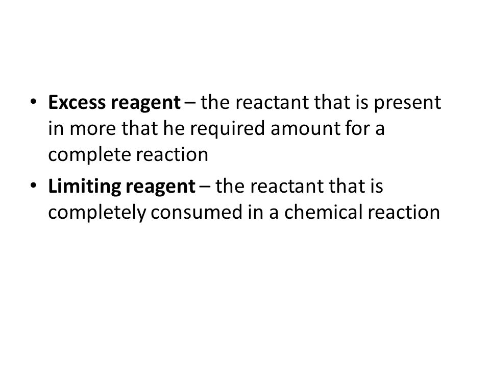 Excess reagent – the reactant that is present in more that he required amount for a complete reaction
