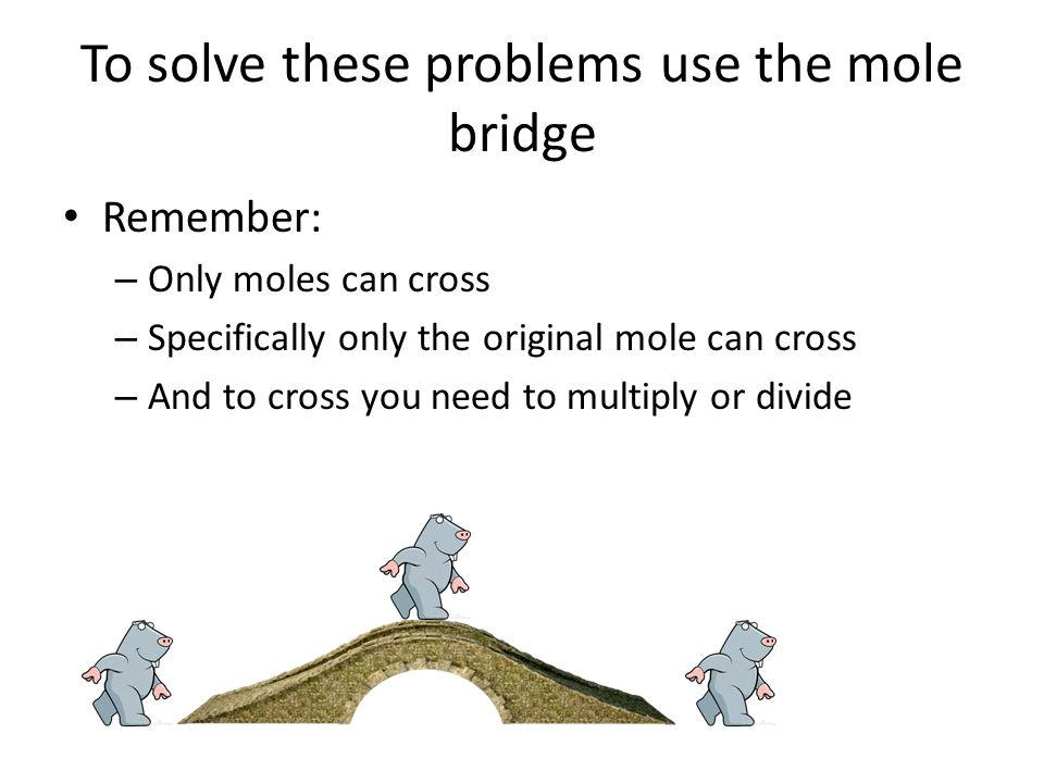 To solve these problems use the mole bridge