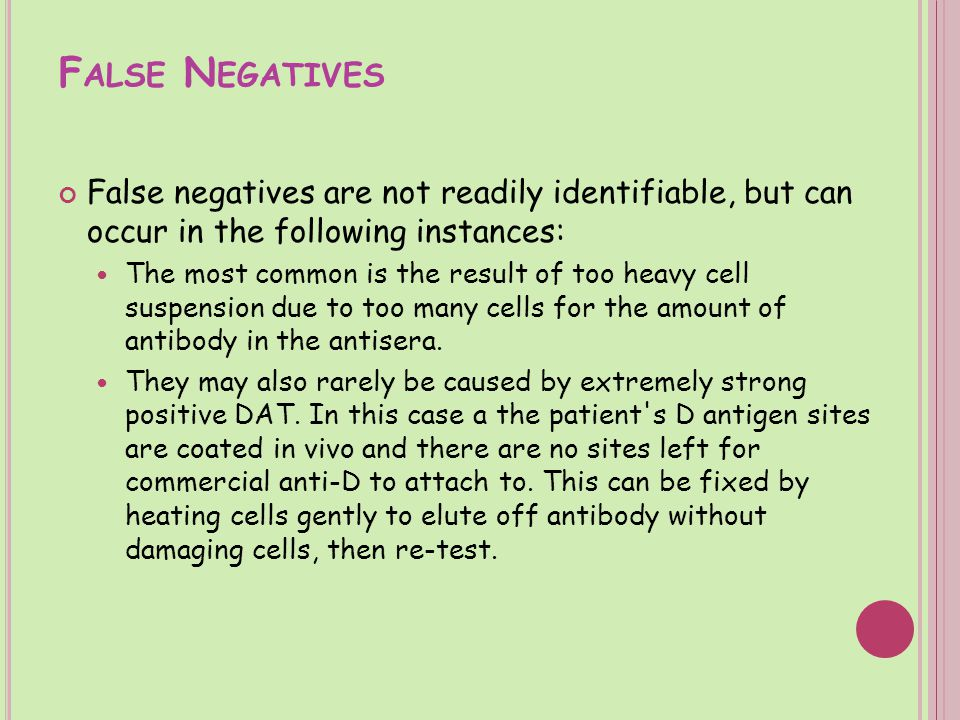 False Negatives False negatives are not readily identifiable, but can occur in the following instances: