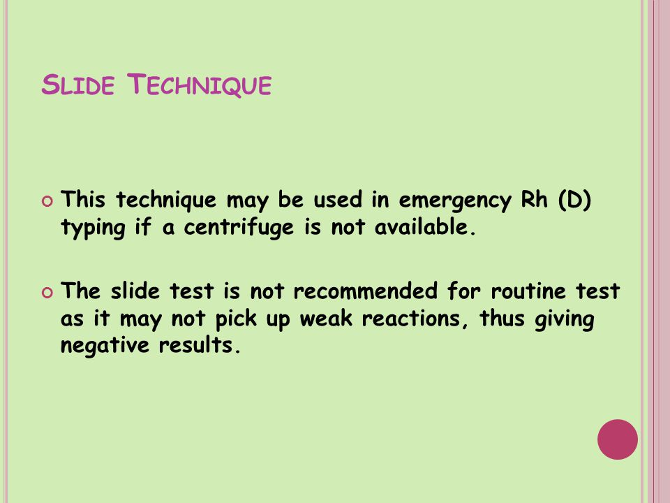 Slide Technique This technique may be used in emergency Rh (D) typing if a centrifuge is not available.