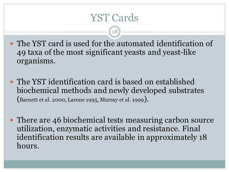 YST Cards The YST card is used for the automated identification of 49 taxa of the most significant yeasts and yeast-like organisms.