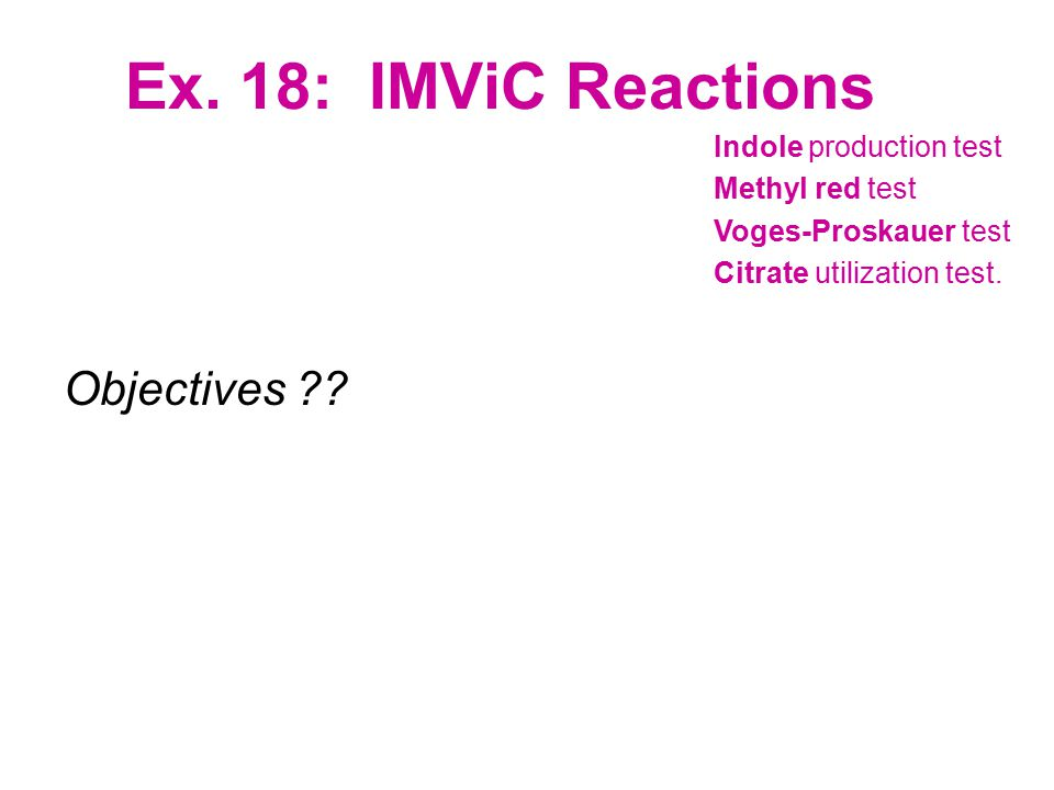 Ex. 18: IMViC Reactions Objectives Indole production test