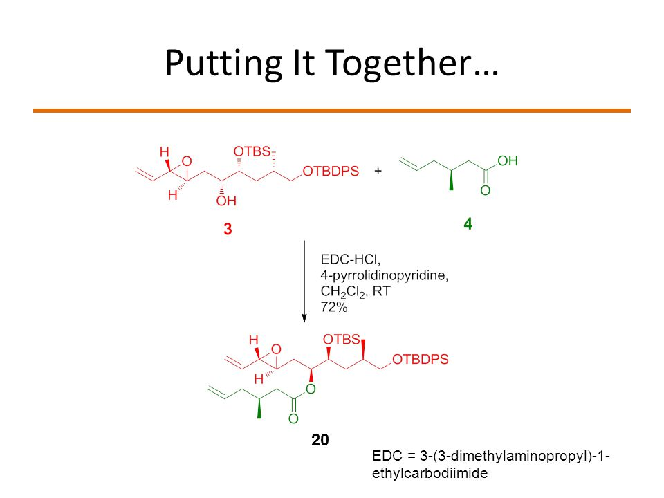Putting It Together… 20 EDC = 3-(3-dimethylaminopropyl)-1-ethylcarbodiimide