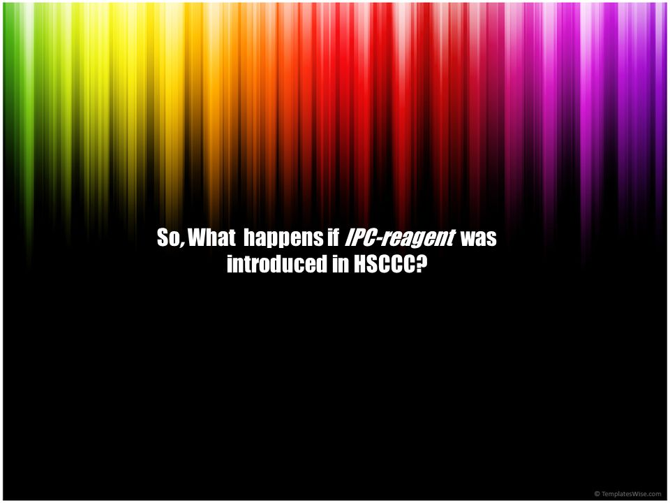 So, What happens if IPC-reagent was introduced in HSCCC