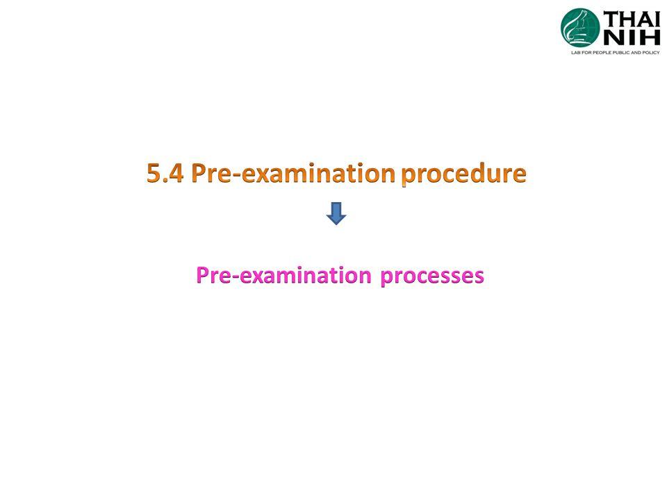 5.4 Pre-examination procedure Pre-examination processes