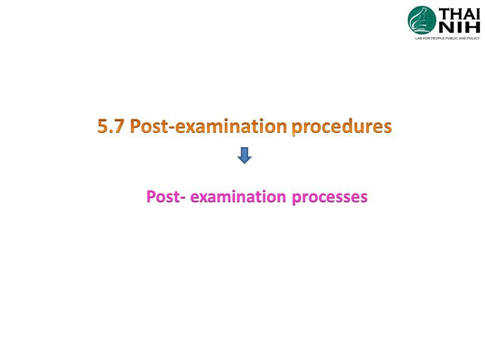 5.7 Post-examination procedures Post- examination processes
