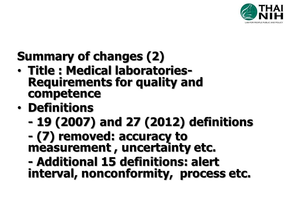 Summary of changes (2) Title : Medical laboratories-Requirements for quality and competence. Definitions.