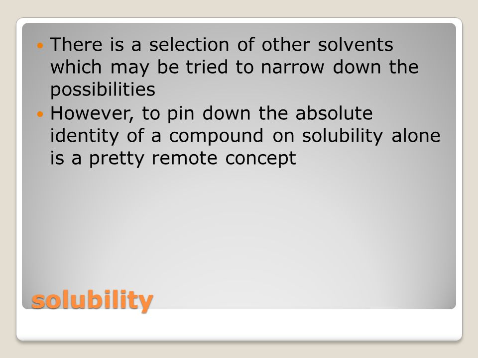 There is a selection of other solvents which may be tried to narrow down the possibilities