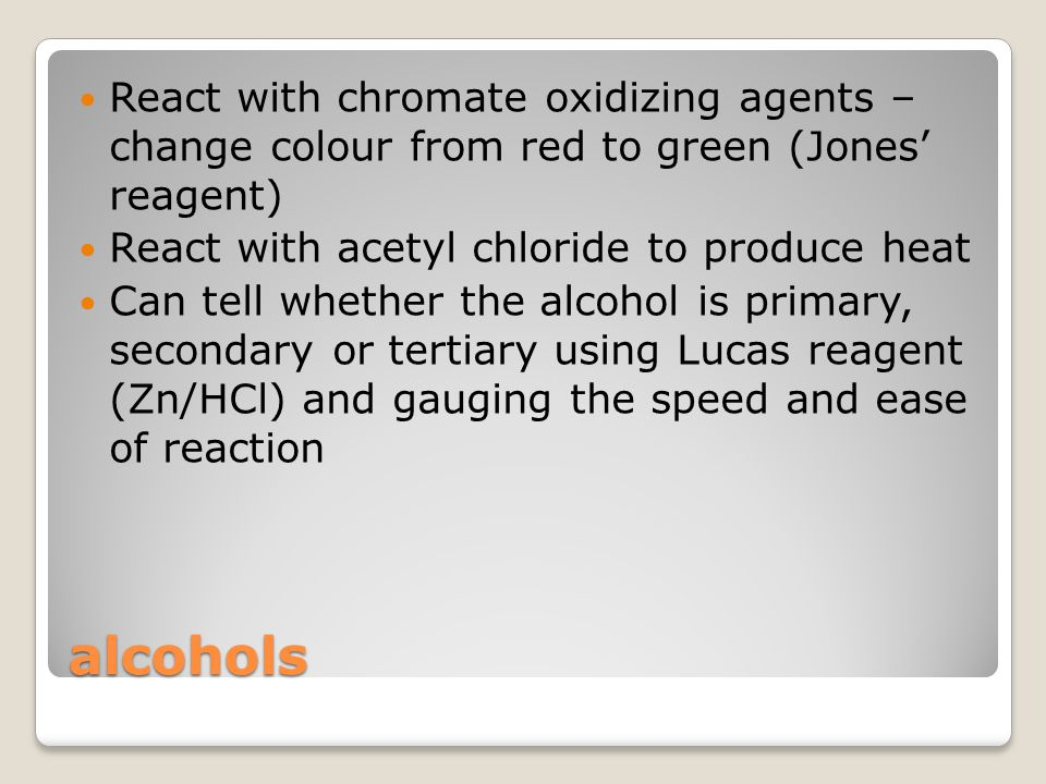 React with chromate oxidizing agents – change colour from red to green (Jones' reagent)