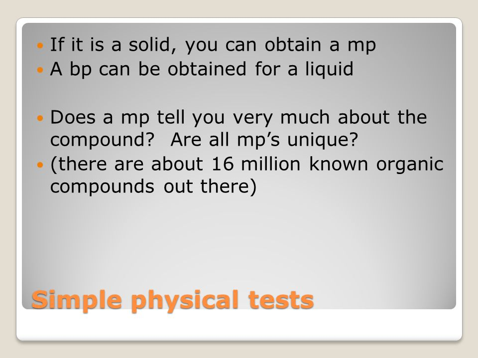 Simple physical tests If it is a solid, you can obtain a mp