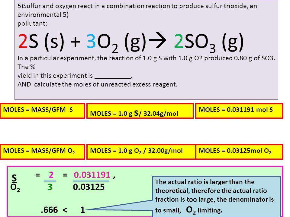 2S (s) + 3O2 (g) 2SO3 (g) O2 3 0.03125 .666 < 1