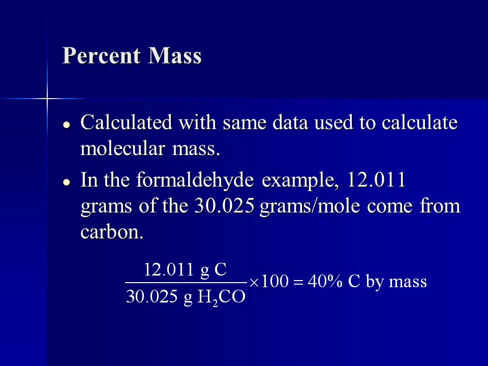 Percent Mass Calculated with same data used to calculate molecular mass.
