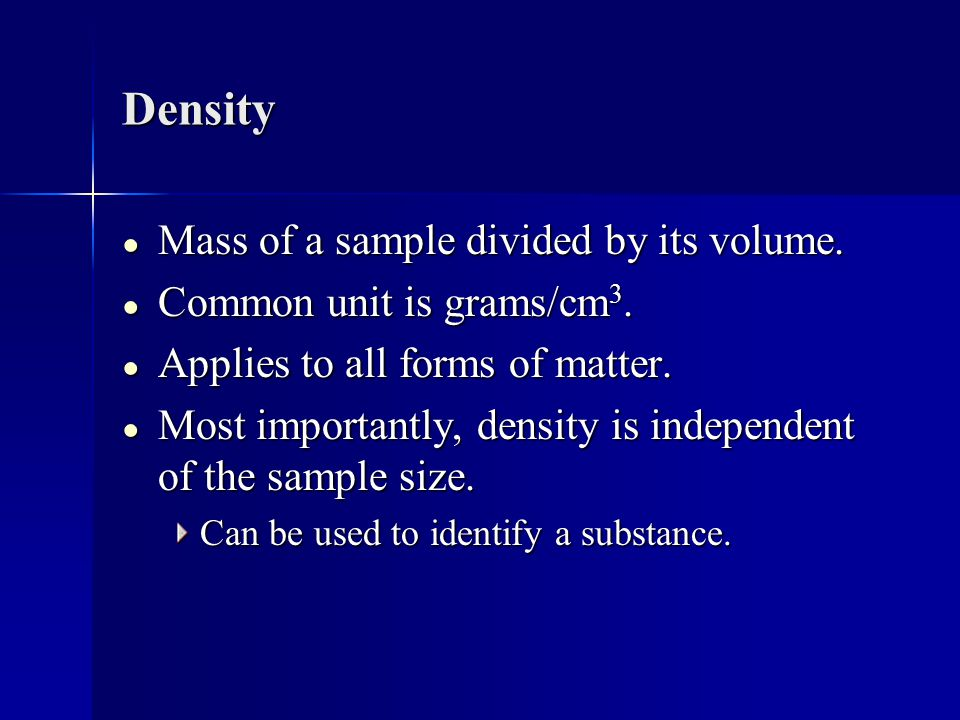Density Mass of a sample divided by its volume.