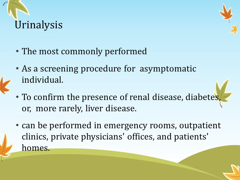 Urinalysis The most commonly performed