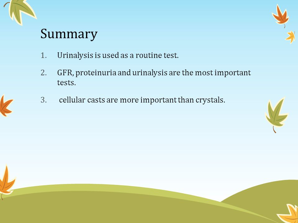 Summary Urinalysis is used as a routine test.