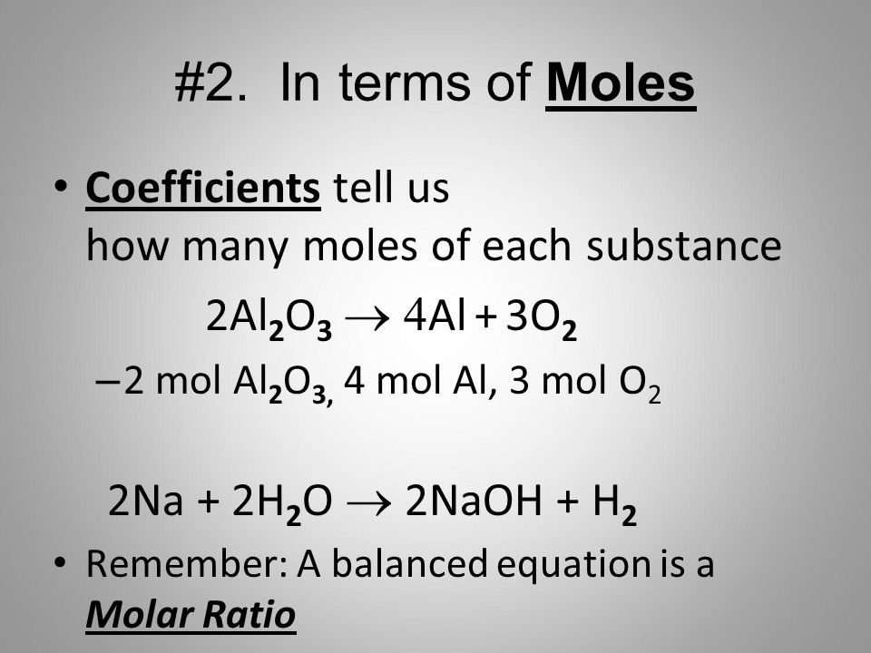 #2. In terms of Moles Coefficients tell us how many moles of each substance. 2Al2O3 ® 4Al + 3O2.