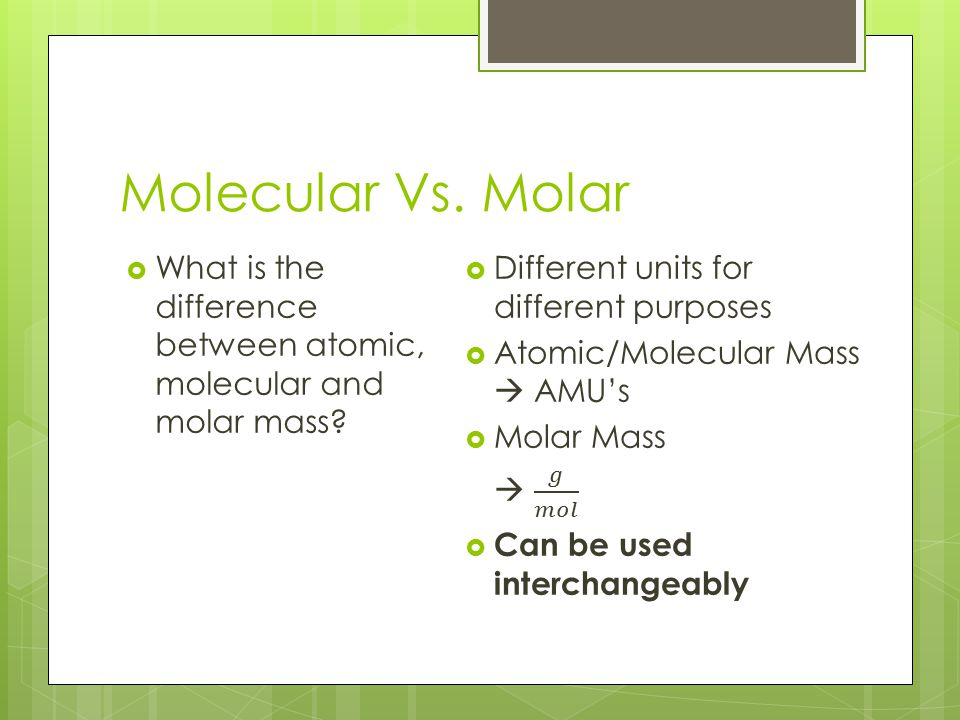 Molecular Vs. Molar What is the difference between atomic, molecular and molar mass Different units for different purposes.