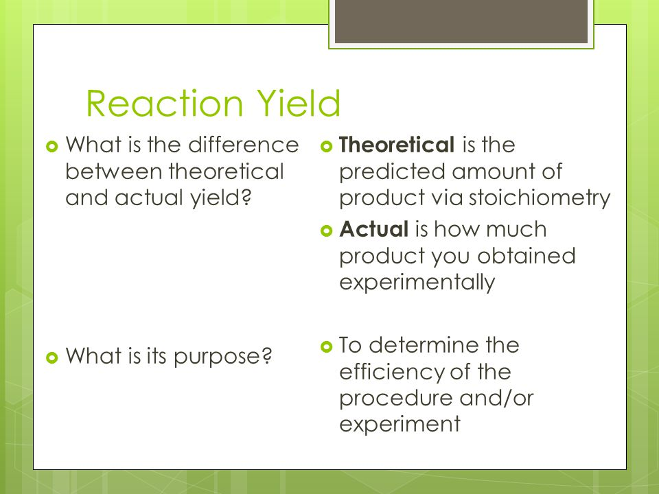 Reaction Yield What is the difference between theoretical and actual yield What is its purpose
