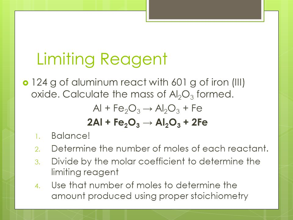 Limiting Reagent 124 g of aluminum react with 601 g of iron (III) oxide. Calculate the mass of Al2O3 formed.