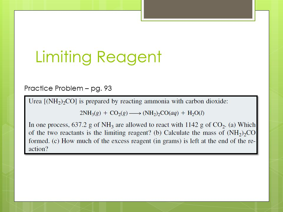 Limiting Reagent Practice Problem – pg. 93 NH3 1124 g 319 g