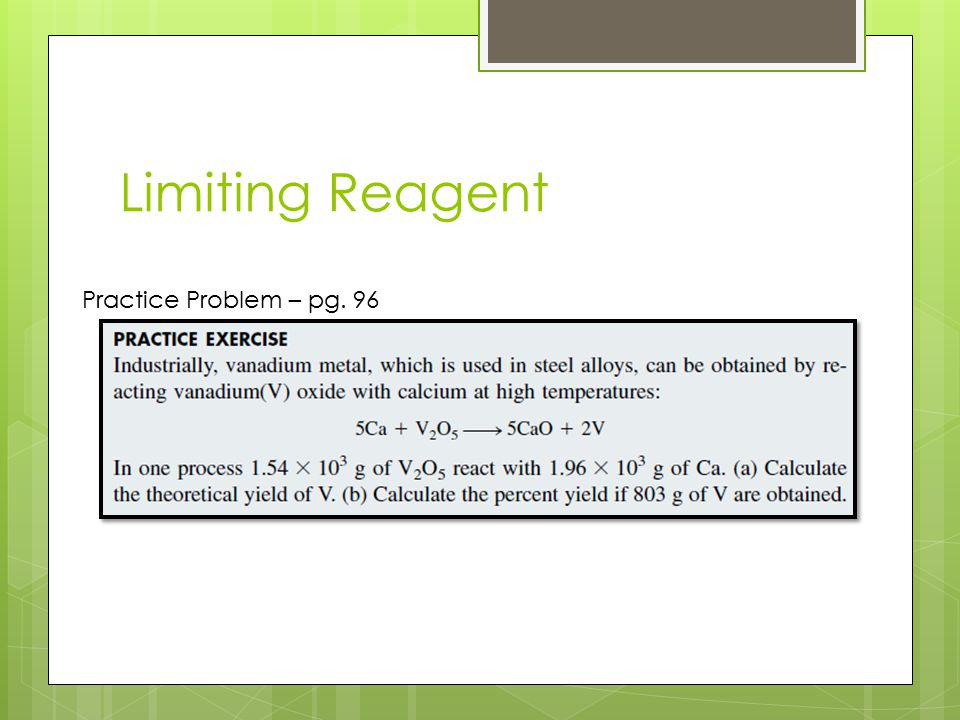Limiting Reagent Practice Problem – pg. 96 863 g 93%