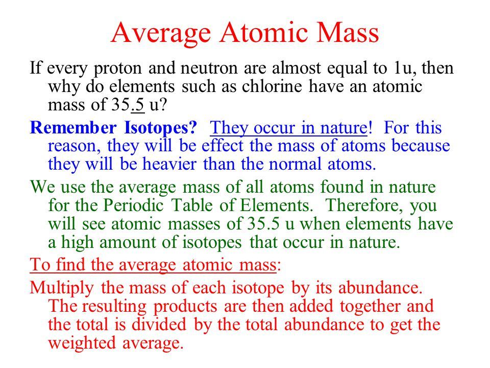 Average Atomic Mass If every proton and neutron are almost equal to 1u, then why do elements such as chlorine have an atomic mass of 35.5 u